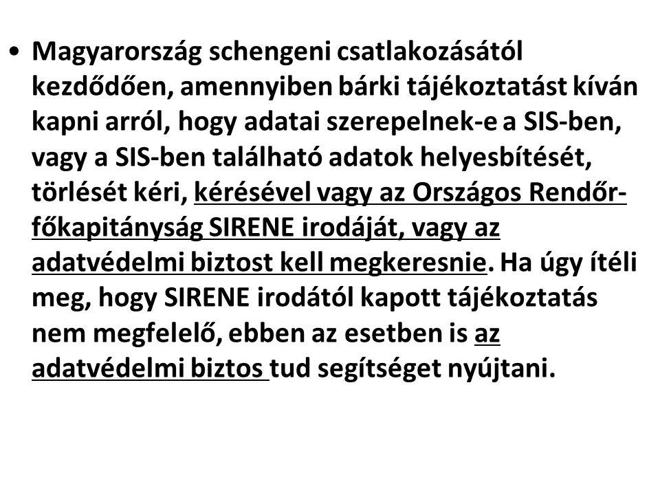 Magyarország schengeni csatlakozásától kezdődően, amennyiben bárki tájékoztatást kíván kapni arról, hogy adatai szerepelnek-e a SIS-ben, vagy a SIS-be