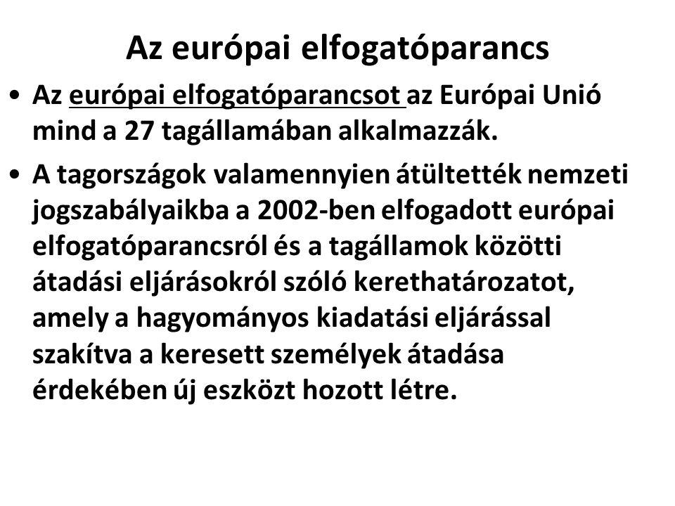 Az európai elfogatóparancs Az európai elfogatóparancsot az Európai Unió mind a 27 tagállamában alkalmazzák. A tagországok valamennyien átültették nemz
