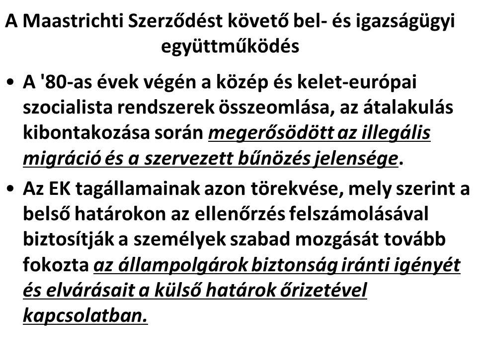 A Maastrichti Szerződést követő bel- és igazságügyi együttműködés A '80-as évek végén a közép és kelet-európai szocialista rendszerek összeomlása, az