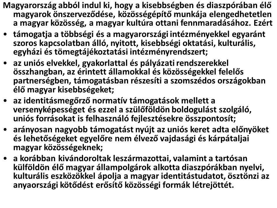 Magyarország abból indul ki, hogy a kisebbségben és diaszpórában élő magyarok önszerveződése, közösségépítő munkája elengedhetetlen a magyar közösség,