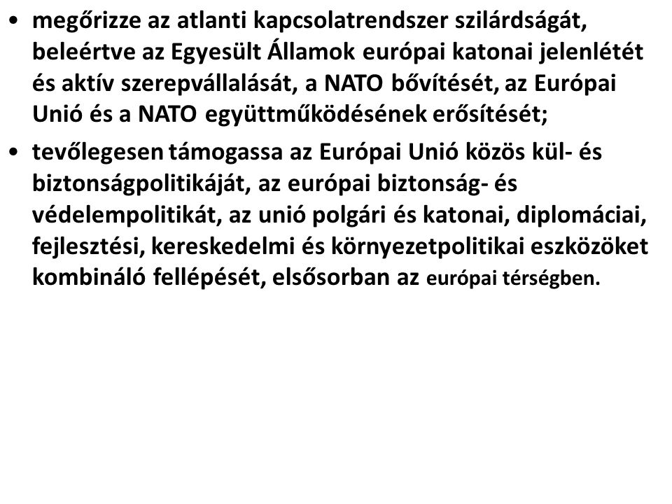 megőrizze az atlanti kapcsolatrendszer szilárdságát, beleértve az Egyesült Államok európai katonai jelenlétét és aktív szerepvállalását, a NATO bővíté