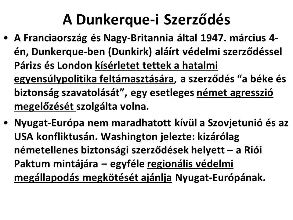 A Dunkerque-i Szerződés A Franciaország és Nagy-Britannia által 1947. március 4- én, Dunkerque-ben (Dunkirk) aláírt védelmi szerződéssel Párizs és Lon