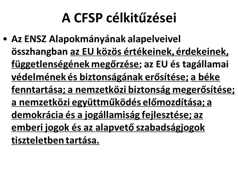A CFSP célkitűzései Az ENSZ Alapokmányának alapelveivel összhangban az EU közös értékeinek, érdekeinek, függetlenségének megőrzése; az EU és tagállama