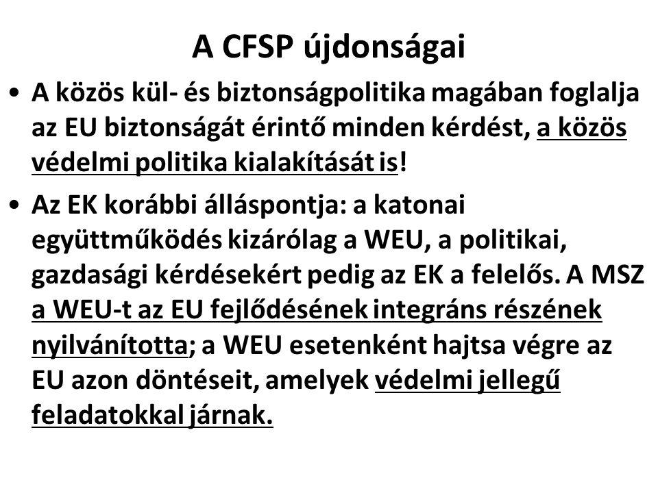 A CFSP újdonságai A közös kül- és biztonságpolitika magában foglalja az EU biztonságát érintő minden kérdést, a közös védelmi politika kialakítását is