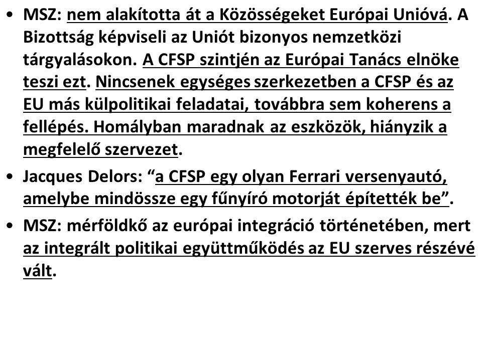 MSZ: nem alakította át a Közösségeket Európai Unióvá. A Bizottság képviseli az Uniót bizonyos nemzetközi tárgyalásokon. A CFSP szintjén az Európai Tan