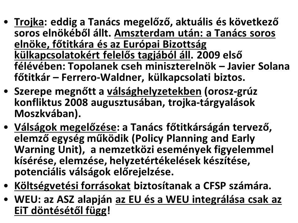 Trojka: eddig a Tanács megelőző, aktuális és következő soros elnökéből állt. Amszterdam után: a Tanács soros elnöke, főtitkára és az Európai Bizottság