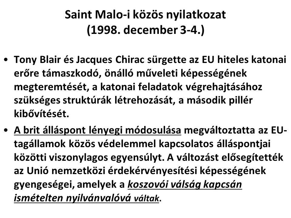 Saint Malo-i közös nyilatkozat (1998. december 3-4.) Tony Blair és Jacques Chirac sürgette az EU hiteles katonai erőre támaszkodó, önálló műveleti kép