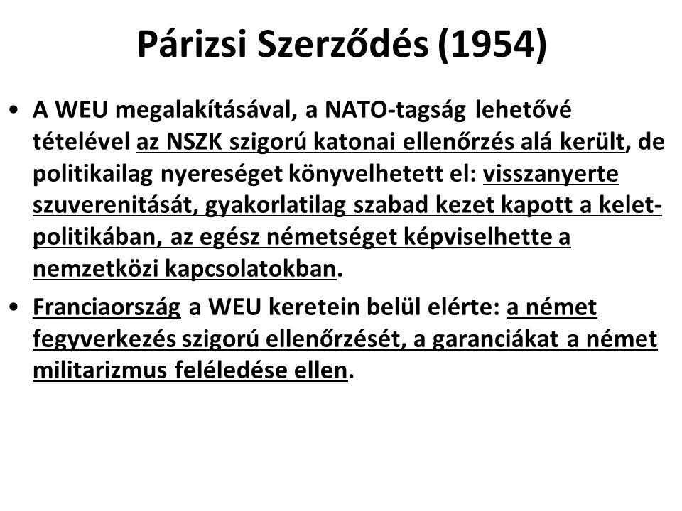 Párizsi Szerződés (1954) A WEU megalakításával, a NATO-tagság lehetővé tételével az NSZK szigorú katonai ellenőrzés alá került, de politikailag nyeres