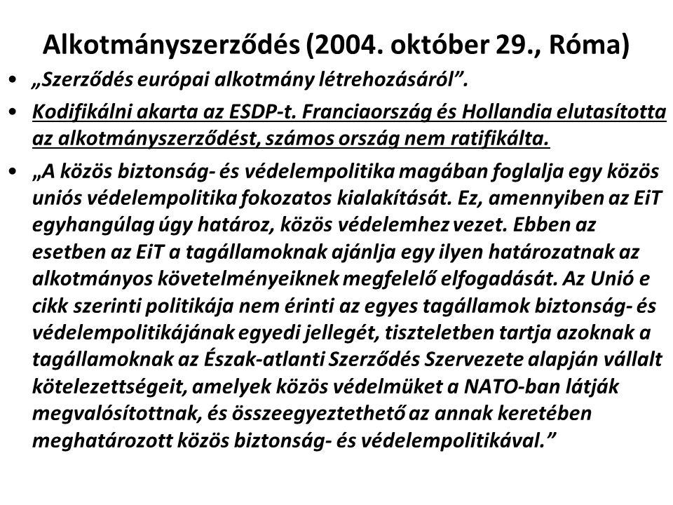 """Alkotmányszerződés (2004. október 29., Róma) """"Szerződés európai alkotmány létrehozásáról"""". Kodifikálni akarta az ESDP-t. Franciaország és Hollandia el"""