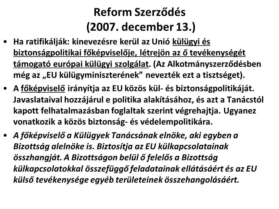 Reform Szerződés (2007. december 13.) Ha ratifikálják: kinevezésre kerül az Unió külügyi és biztonságpolitikai főképviselője, létrejön az ő tevékenysé