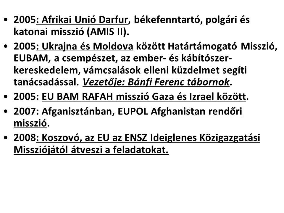 2005: Afrikai Unió Darfur, békefenntartó, polgári és katonai misszió (AMIS II). 2005: Ukrajna és Moldova között Határtámogató Misszió, EUBAM, a csempé