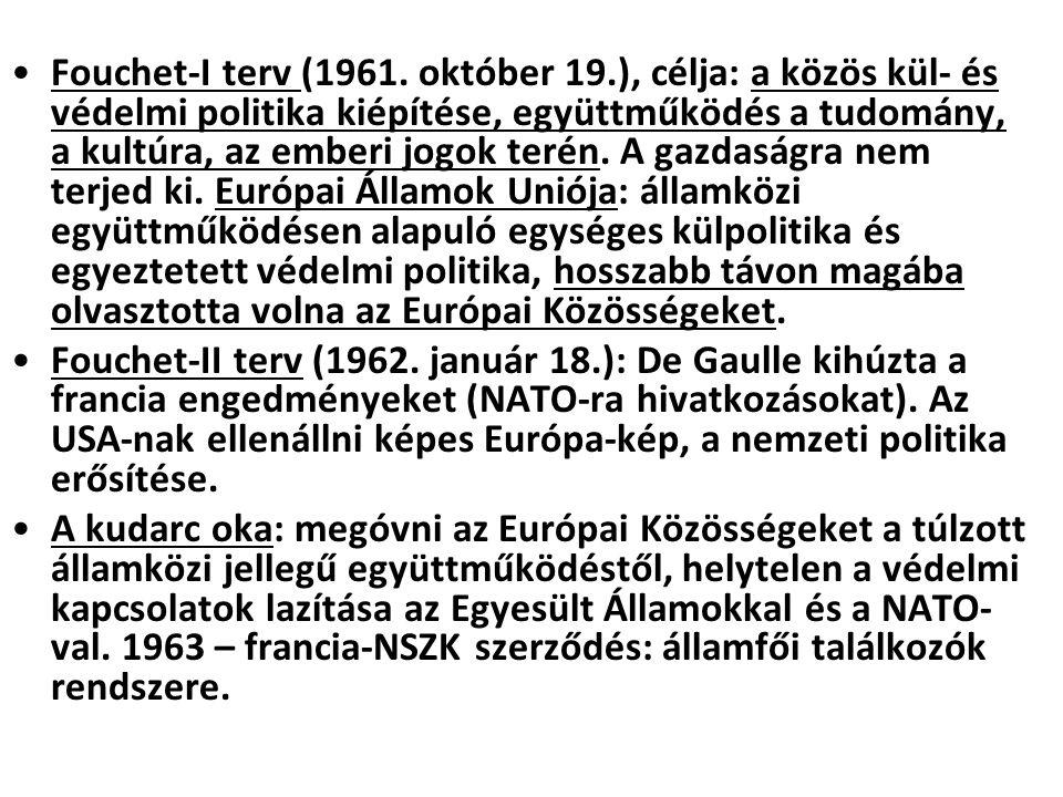 Fouchet-I terv (1961. október 19.), célja: a közös kül- és védelmi politika kiépítése, együttműködés a tudomány, a kultúra, az emberi jogok terén. A g