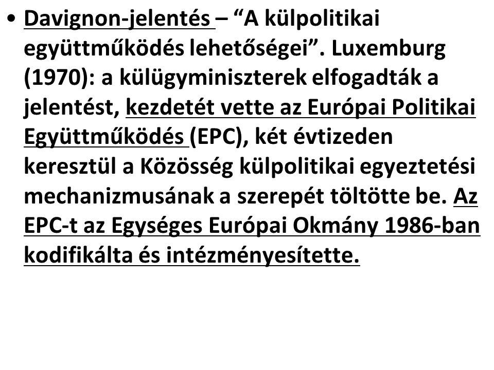 """Davignon-jelentés – """"A külpolitikai együttműködés lehetőségei"""". Luxemburg (1970): a külügyminiszterek elfogadták a jelentést, kezdetét vette az Európa"""