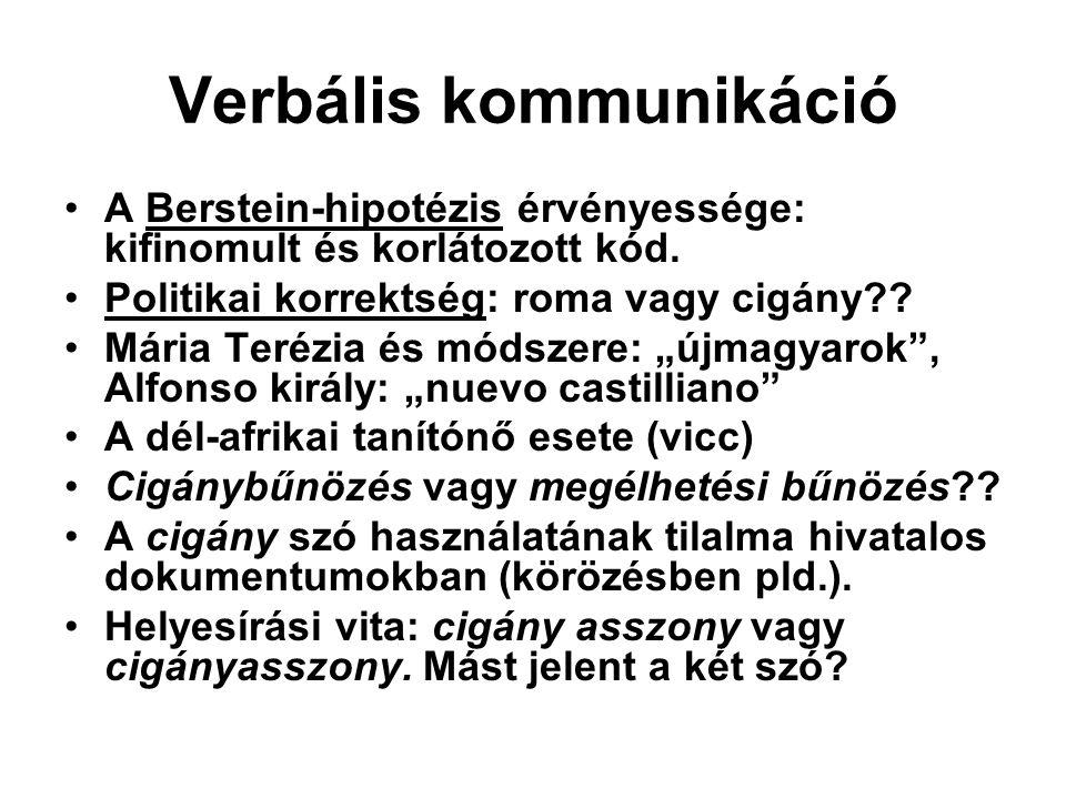 Verbális kommunikáció A Berstein-hipotézis érvényessége: kifinomult és korlátozott kód. Politikai korrektség: roma vagy cigány?? Mária Terézia és móds
