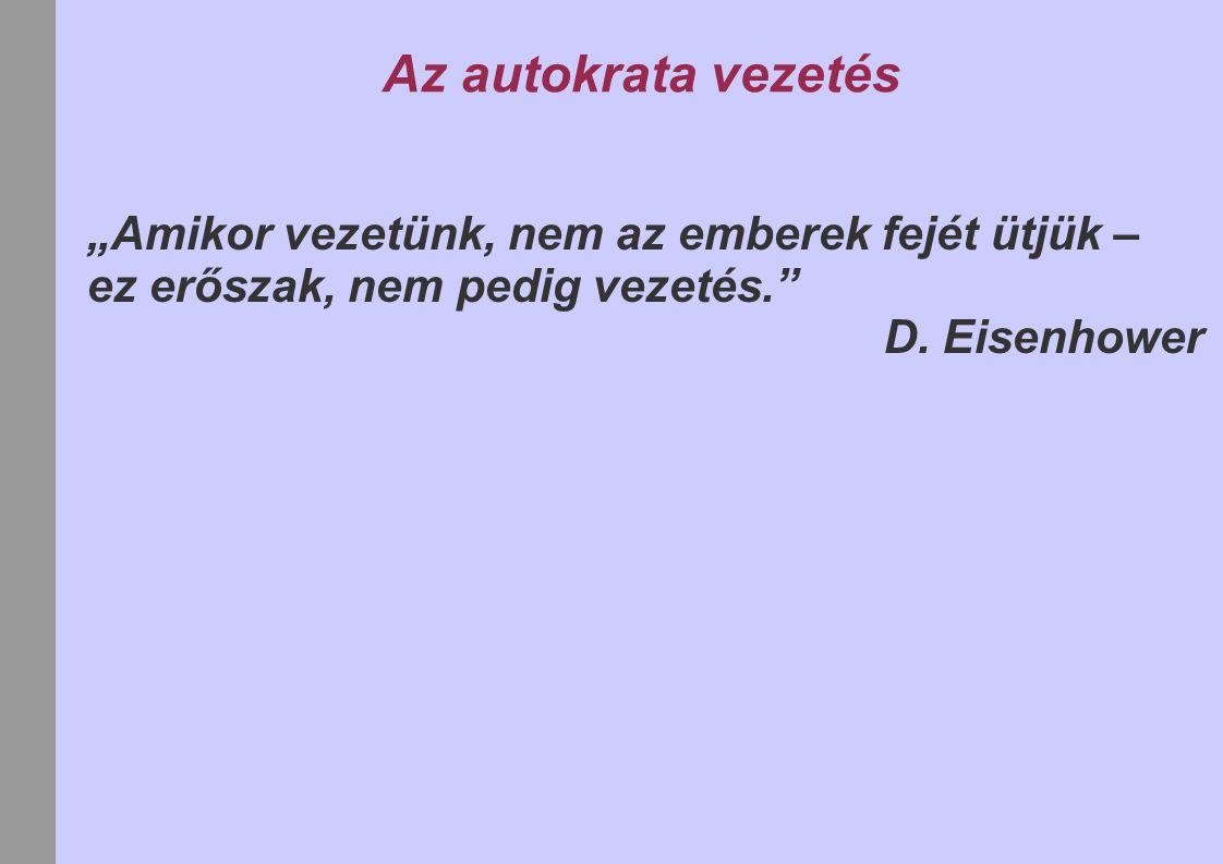 """Az autokrata vezetés """"Amikor vezetünk, nem az emberek fejét ütjük – ez erőszak, nem pedig vezetés."""" D. Eisenhower"""