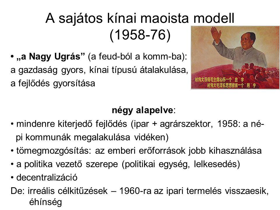 """A sajátos kínai maoista modell (1958-76) """"a Nagy Ugrás"""" (a feud-ból a komm-ba): a gazdaság gyors, kínai típusú átalakulása, a fejlődés gyorsítása négy"""
