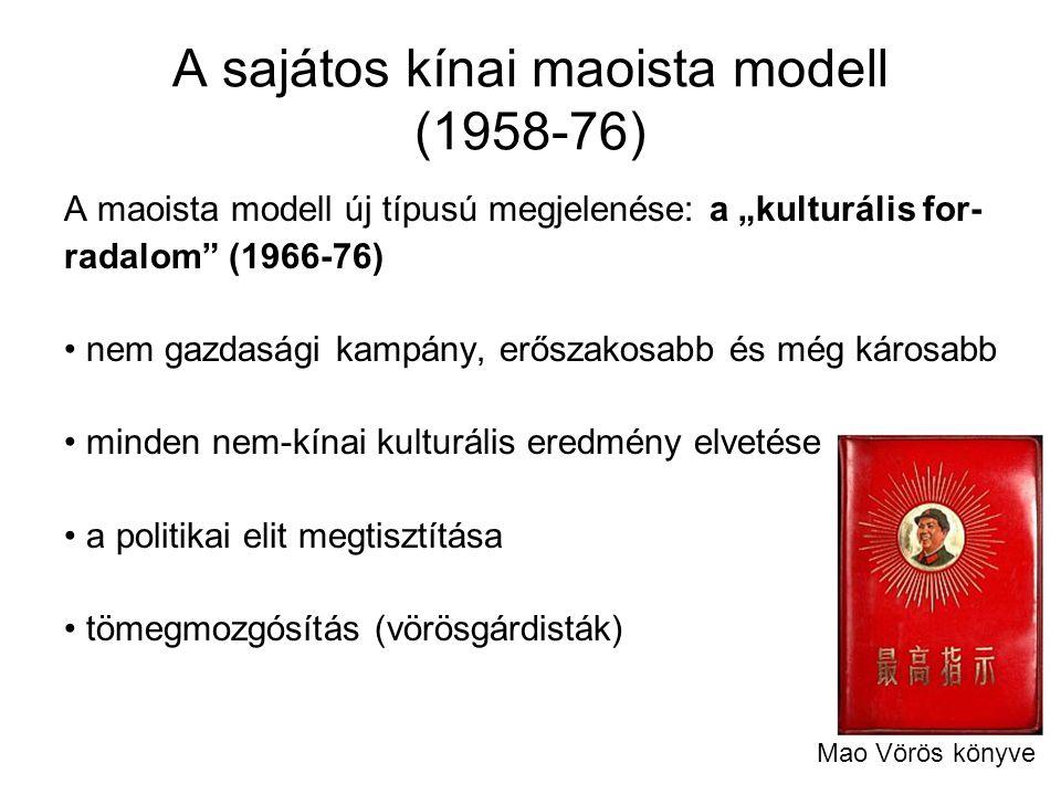 """A sajátos kínai maoista modell (1958-76) A maoista modell új típusú megjelenése: a """"kulturális for- radalom"""" (1966-76) nem gazdasági kampány, erőszako"""