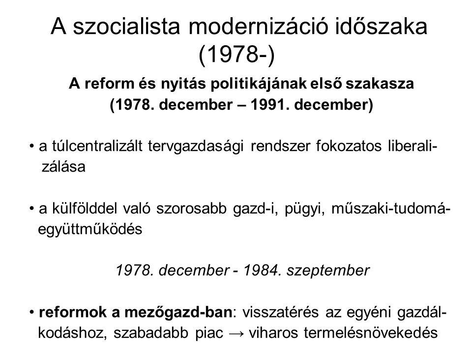 A szocialista modernizáció időszaka (1978-) A reform és nyitás politikájának első szakasza (1978. december – 1991. december) a túlcentralizált tervgaz