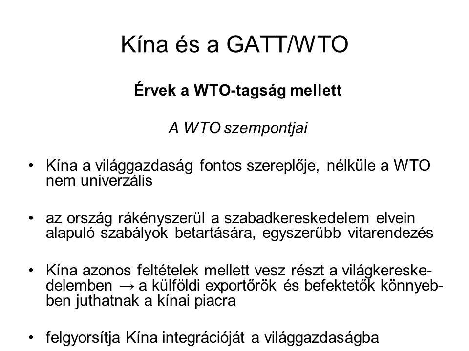 Kína és a GATT/WTO Érvek a WTO-tagság mellett A WTO szempontjai Kína a világgazdaság fontos szereplője, nélküle a WTO nem univerzális az ország rákény