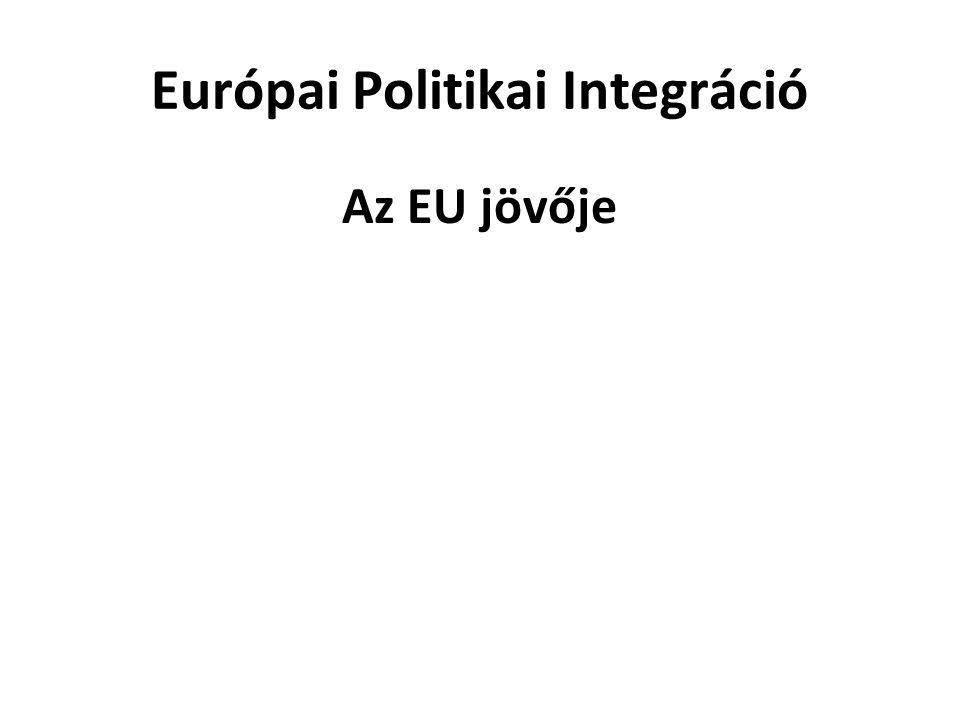 Európai Politikai Integráció Az EU jövője