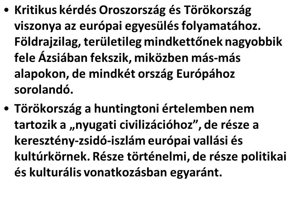 Kritikus kérdés Oroszország és Törökország viszonya az európai egyesülés folyamatához. Földrajzilag, területileg mindkettőnek nagyobbik fele Ázsiában