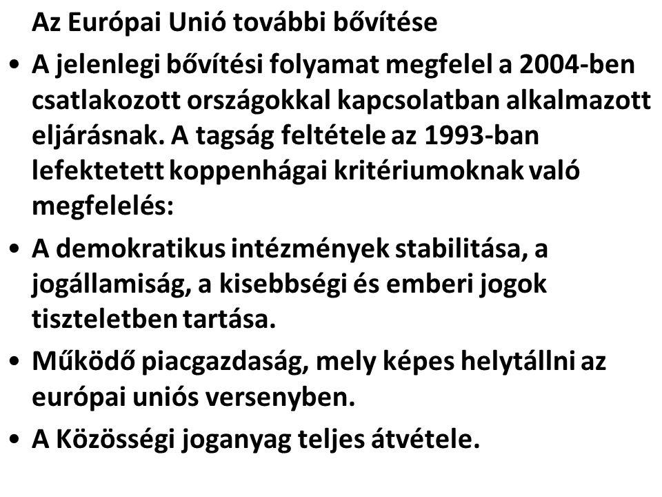 Az Európai Unió további bővítése A jelenlegi bővítési folyamat megfelel a 2004-ben csatlakozott országokkal kapcsolatban alkalmazott eljárásnak. A tag