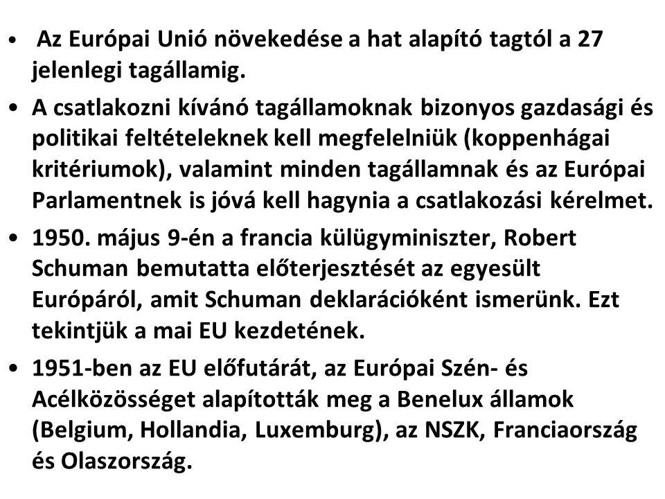 Az Európai Unió növekedése a hat alapító tagtól a 27 jelenlegi tagállamig. A csatlakozni kívánó tagállamoknak bizonyos gazdasági és politikai feltétel