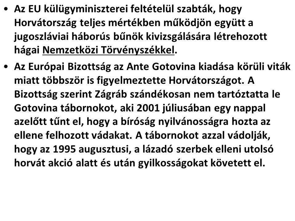 Az EU külügyminiszterei feltételül szabták, hogy Horvátország teljes mértékben működjön együtt a jugoszláviai háborús bűnök kivizsgálására létrehozott hágai Nemzetközi Törvényszékkel.