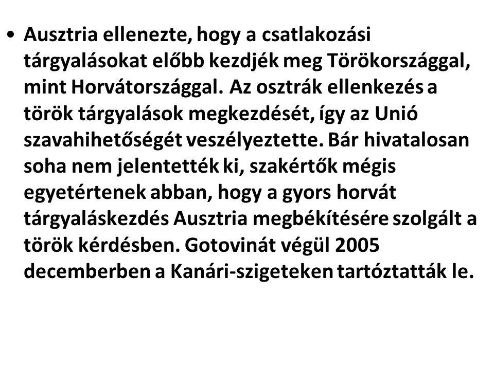 Ausztria ellenezte, hogy a csatlakozási tárgyalásokat előbb kezdjék meg Törökországgal, mint Horvátországgal. Az osztrák ellenkezés a török tárgyaláso