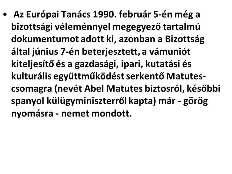 Az Európai Tanács 1990. február 5-én még a bizottsági véleménnyel megegyező tartalmú dokumentumot adott ki, azonban a Bizottság által június 7-én bete