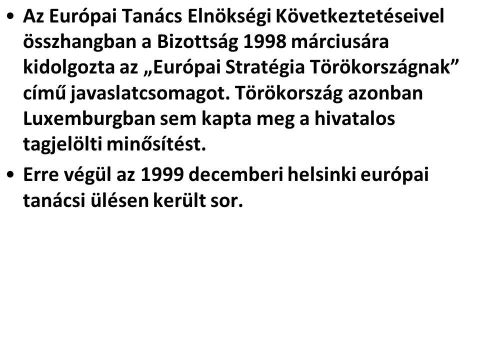 """Az Európai Tanács Elnökségi Következtetéseivel összhangban a Bizottság 1998 márciusára kidolgozta az """"Európai Stratégia Törökországnak című javaslatcsomagot."""