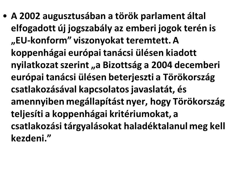 """A 2002 augusztusában a török parlament által elfogadott új jogszabály az emberi jogok terén is """"EU-konform"""" viszonyokat teremtett. A koppenhágai európ"""