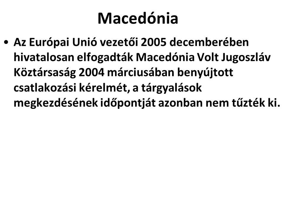 Macedónia Az Európai Unió vezetői 2005 decemberében hivatalosan elfogadták Macedónia Volt Jugoszláv Köztársaság 2004 márciusában benyújtott csatlakozási kérelmét, a tárgyalások megkezdésének időpontját azonban nem tűzték ki.