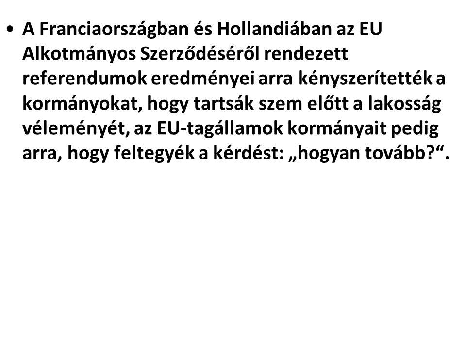 """A Franciaországban és Hollandiában az EU Alkotmányos Szerződéséről rendezett referendumok eredményei arra kényszerítették a kormányokat, hogy tartsák szem előtt a lakosság véleményét, az EU-tagállamok kormányait pedig arra, hogy feltegyék a kérdést: """"hogyan tovább? ."""