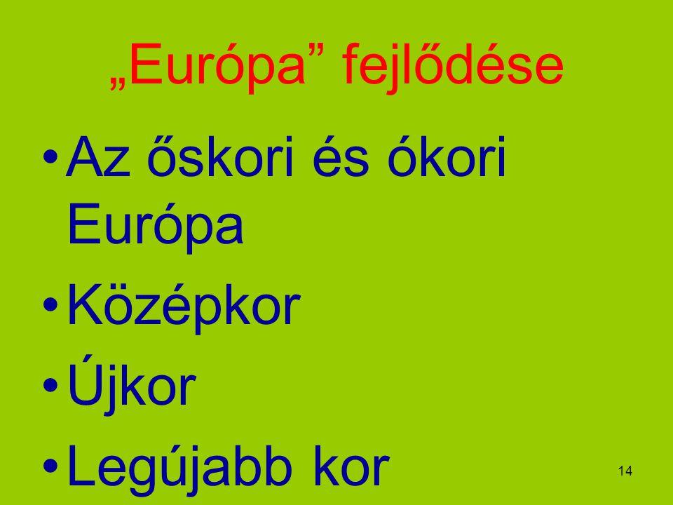"""14 """"Európa fejlődése Az őskori és ókori Európa Középkor Újkor Legújabb kor"""