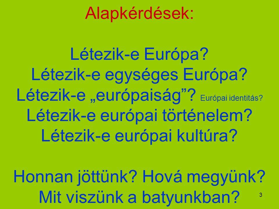 """3 Alapkérdések: Létezik-e Európa? Létezik-e egységes Európa? Létezik-e """"európaiság""""? Európai identitás? Létezik-e európai történelem? Létezik-e európa"""
