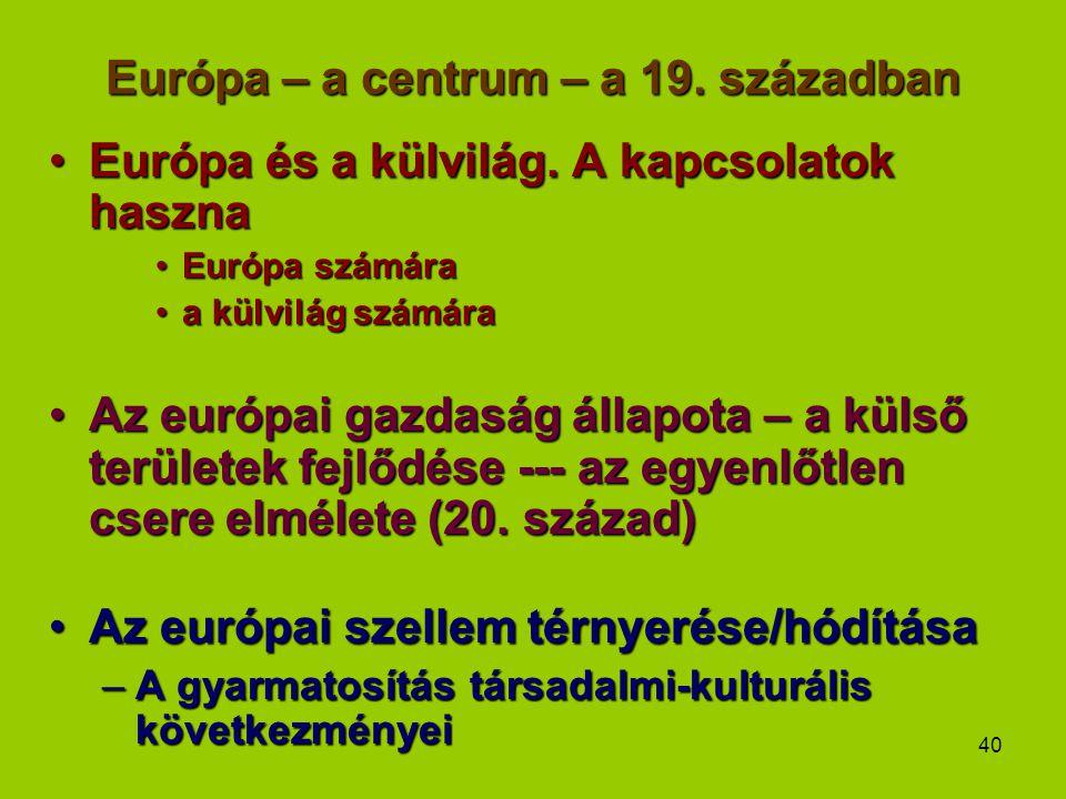 40 Európa – a centrum – a 19. században Európa és a külvilág. A kapcsolatok hasznaEurópa és a külvilág. A kapcsolatok haszna Európa számáraEurópa szám
