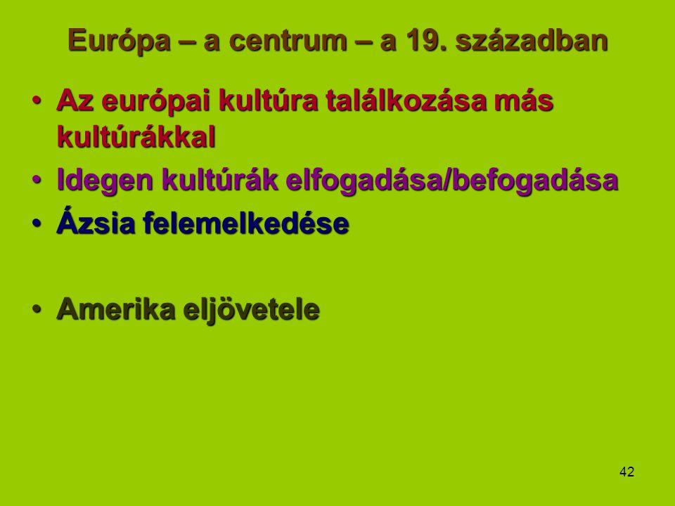 42 Európa – a centrum – a 19. században Az európai kultúra találkozása más kultúrákkalAz európai kultúra találkozása más kultúrákkal Idegen kultúrák e