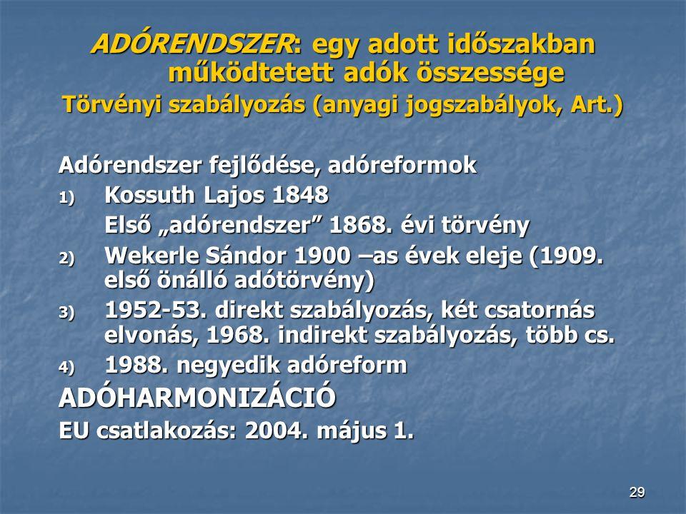 29 ADÓRENDSZER: egy adott időszakban működtetett adók összessége Törvényi szabályozás (anyagi jogszabályok, Art.) Adórendszer fejlődése, adóreformok 1