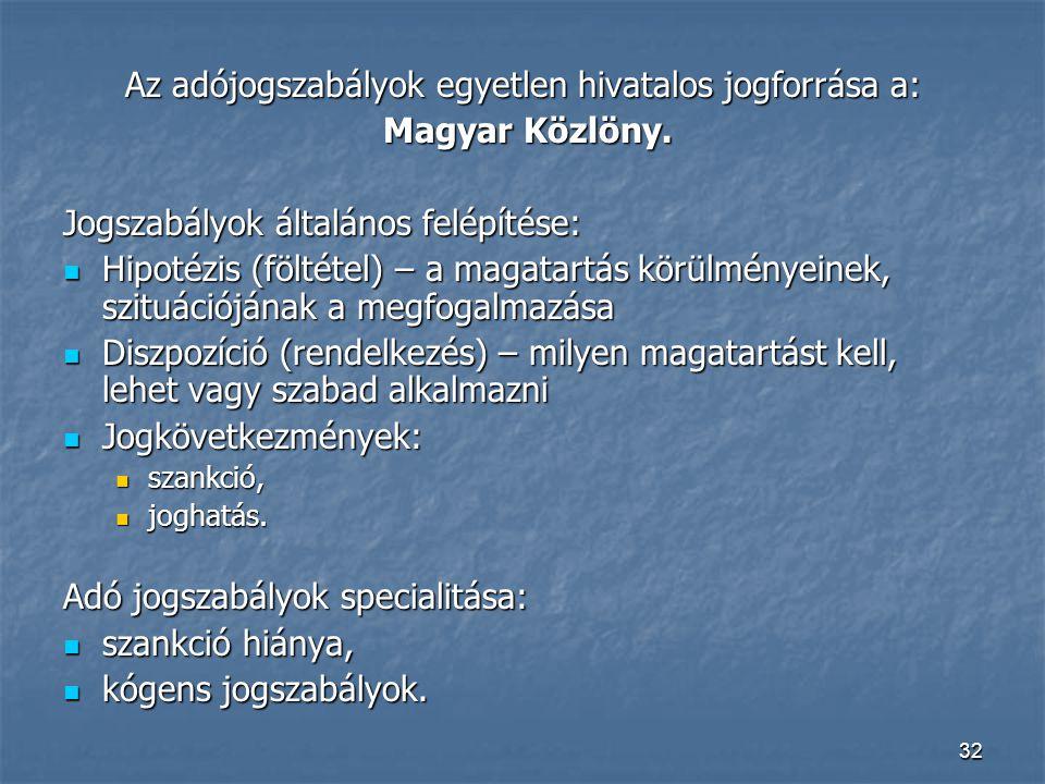 32 Az adójogszabályok egyetlen hivatalos jogforrása a: Magyar Közlöny. Magyar Közlöny. Jogszabályok általános felépítése: Hipotézis (föltétel) – a mag