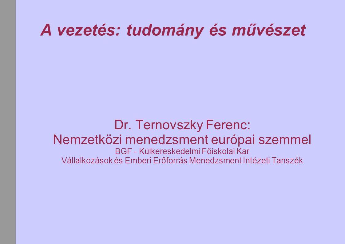A vezetés: tudomány és művészet Dr. Ternovszky Ferenc: Nemzetközi menedzsment európai szemmel BGF - Külkereskedelmi Főiskolai Kar Vállalkozások és Emb