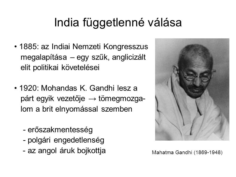 India függetlenné válása 1885: az Indiai Nemzeti Kongresszus megalapítása – egy szűk, anglicizált elit politikai követelései 1920: Mohandas K.