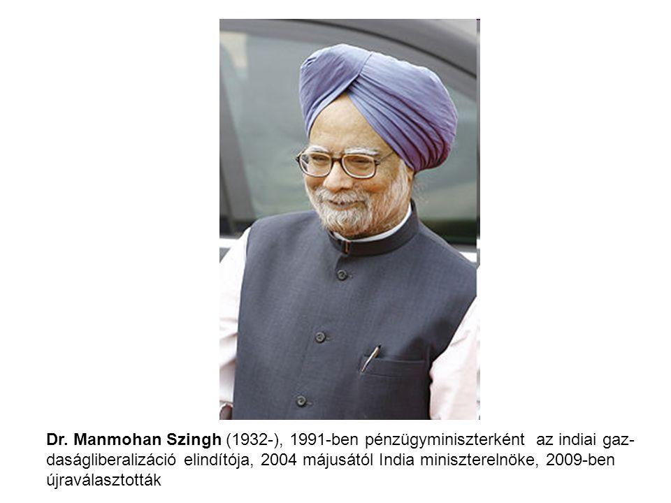 Dr. Manmohan Szingh (1932-), 1991-ben pénzügyminiszterként az indiai gaz- daságliberalizáció elindítója, 2004 májusától India miniszterelnöke, 2009-be