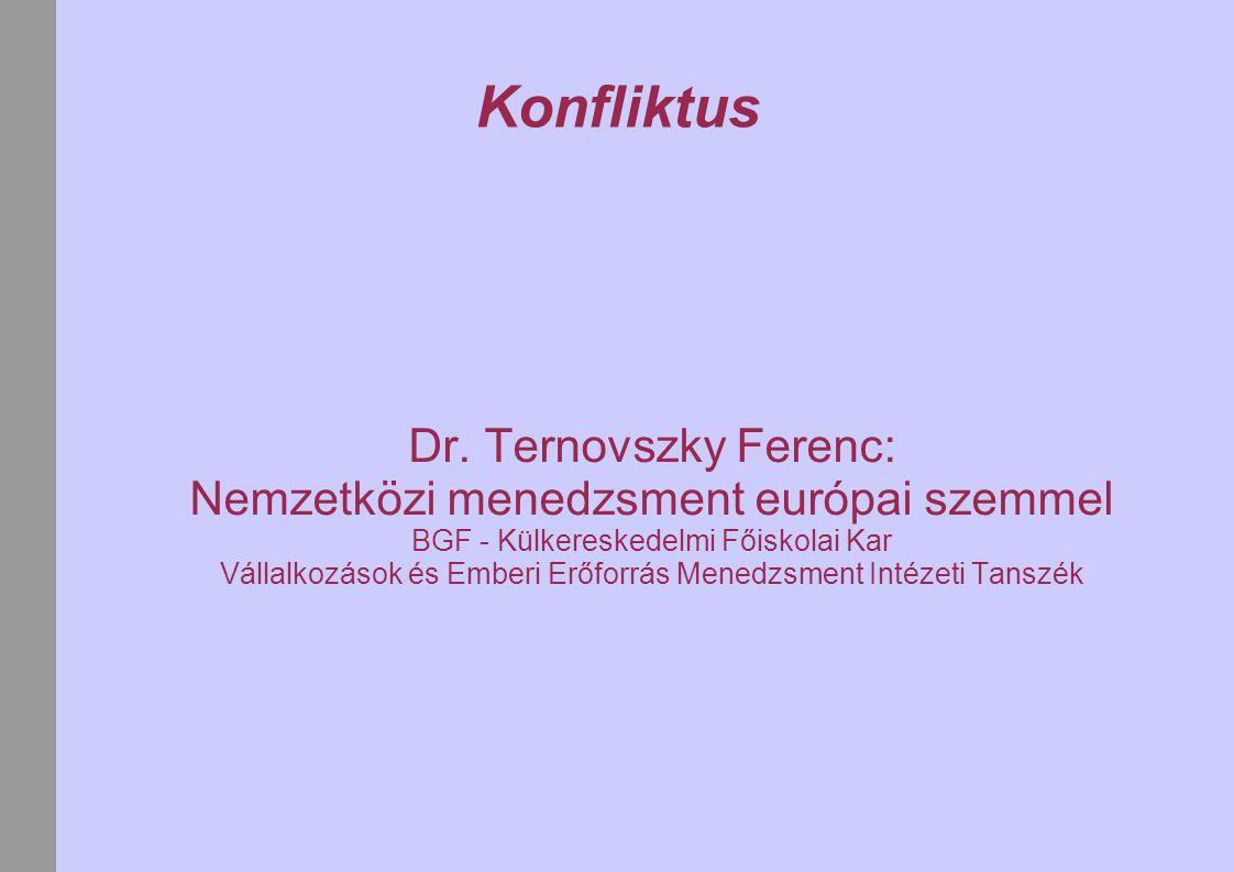 Konfliktus Dr. Ternovszky Ferenc: Nemzetközi menedzsment európai szemmel BGF - Külkereskedelmi Főiskolai Kar Vállalkozások és Emberi Erőforrás Menedzs