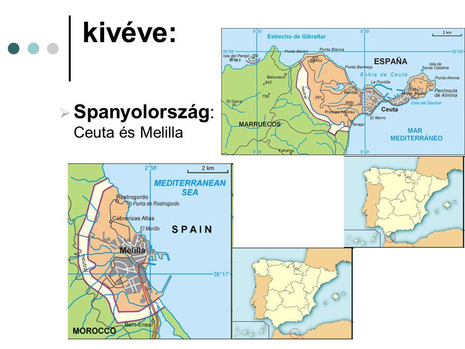 kivéve:  Spanyolország : Ceuta és Melilla