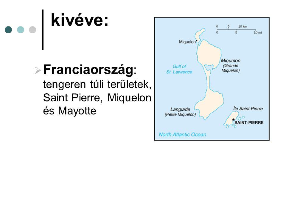 kivéve:  Franciaország : tengeren túli területek, Saint Pierre, Miquelon és Mayotte