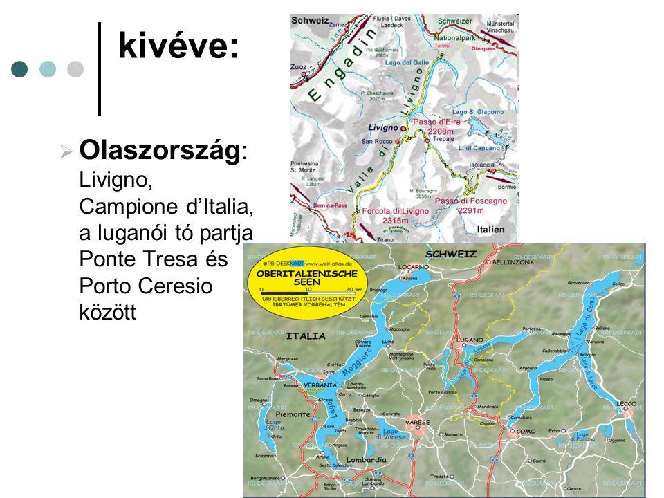 kivéve:  Olaszország : Livigno, Campione d'Italia, a luganói tó partja Ponte Tresa és Porto Ceresio között