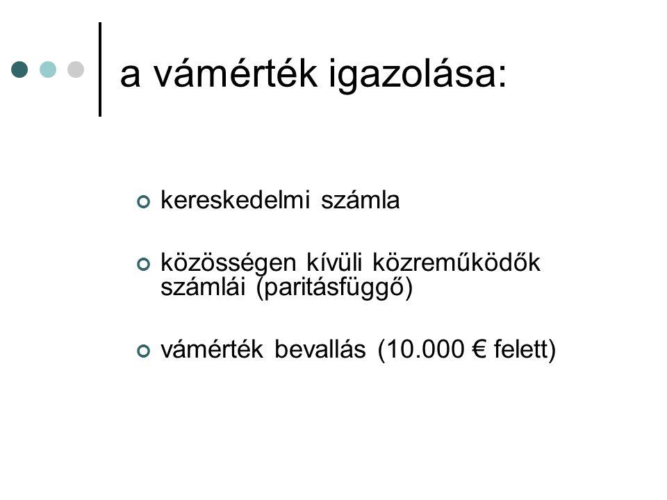 a vámérték igazolása: kereskedelmi számla közösségen kívüli közreműködők számlái (paritásfüggő) vámérték bevallás (10.000 € felett)