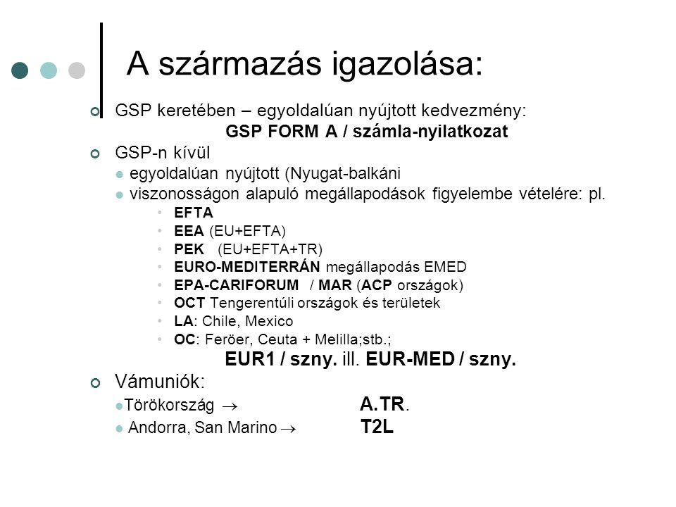 A származás igazolása: GSP keretében – egyoldalúan nyújtott kedvezmény: GSP FORM A / számla-nyilatkozat GSP-n kívül egyoldalúan nyújtott (Nyugat-balkáni viszonosságon alapuló megállapodások figyelembe vételére: pl.