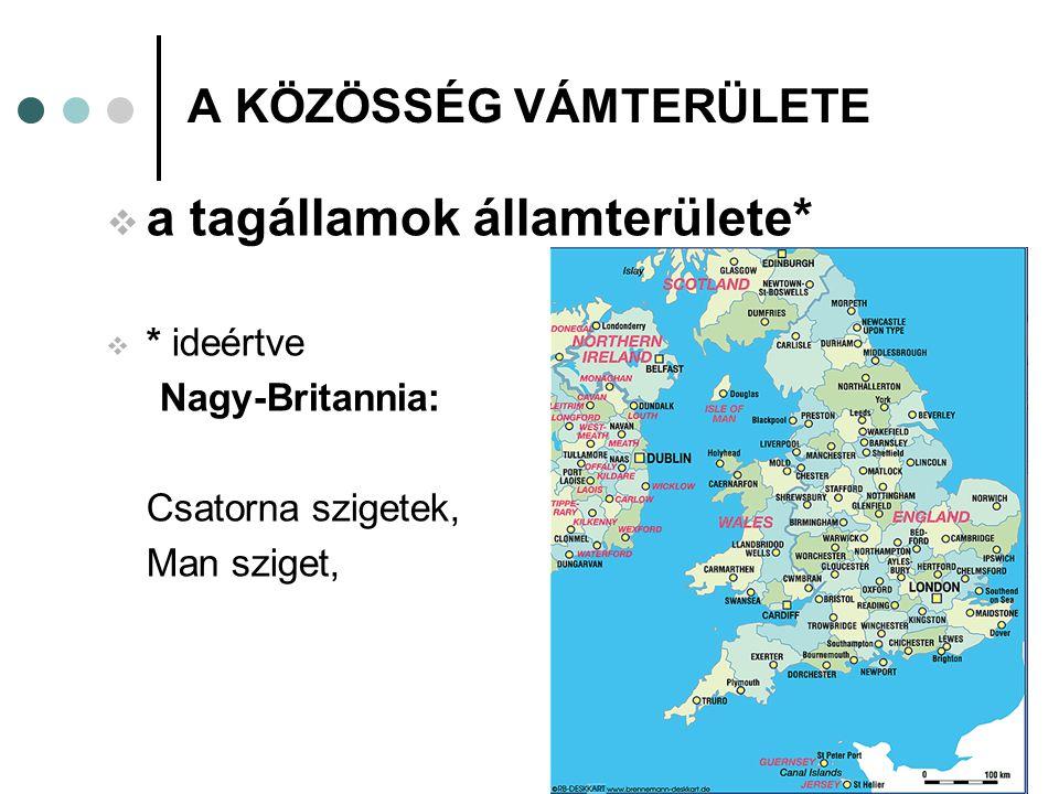 A KÖZÖSSÉG VÁMTERÜLETE  a tagállamok államterülete*  * ideértve Nagy-Britannia: Csatorna szigetek, Man sziget,